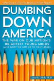 Book Cover Image. Title: Dumbing Down America:  The War on Our Nation's Brightest Young Minds (And What We Can Do to Fight Back), Author: James Delisle