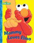 Book Cover Image. Title: Mommy Loves Elmo (Sesame Street Series), Author: Michael P. Fertig
