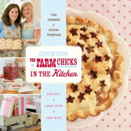 The Farm Chicks in the Kitchen: Live Well, Laugh Often, Cook Much (PagePerfect NOOK Book)