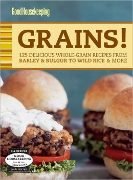 Good Housekeeping Grains!: 125 Delicious Whole-Grain Recipes from Barley & Bulgur to Wild Rice & More (PagePerfect NOOK Book)