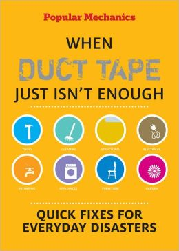 Popular Mechanics When Duct Tape Just Isn't Enough: Quick Fixes for Everyday Disasters (PagePerfect NOOK Book)