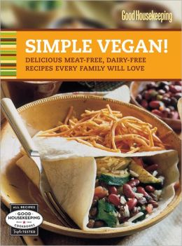 Good Housekeeping Simple Vegan!: Delicious Meat-Free, Dairy-Free Recipes Every Family Will Love (PagePerfect NOOK Book)