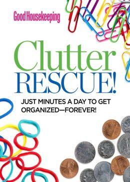Good Housekeeping Clutter Rescue!: Just Minutes a Day to Get Organized Forever! (PagePerfect NOOK Book)
