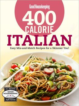 Good Housekeeping 400 Calorie Italian: Easy Mix-and-Match Recipes for a Skinnier You!