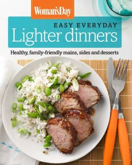 Woman's Day Easy Everyday Lighten Up: Healthy, Family-Friendly Dinners, Sides and Desserts