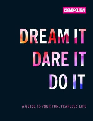 Cosmo's Dream It! Dare It! Do It!: A Guide to Your Fun, Fearless Life