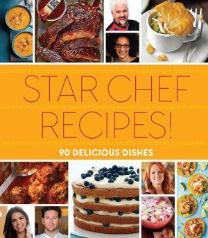 Star Chef Recipes!: 90 Delicious Dishes