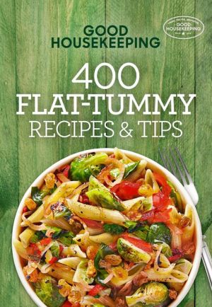 Good Housekeeping 400 Flat-Tummy Recipes & Tips