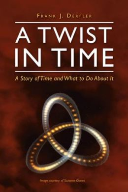 A Twist in Time: A Story of Time and What to Do about It