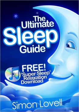 The Ultimate Sleep Guide + Free Super Sleep Relaxation Download: If you want to 'go out like a light', look no further than the #1 way to get a great night's sleep
