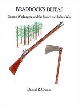Braddock's Defeat: George Washington and the French and Indian War