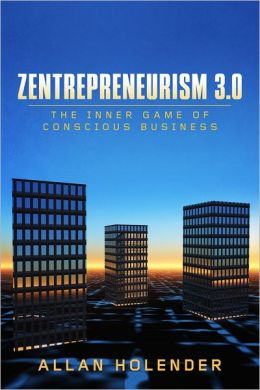 Zentrepreneurism 3.0: The Inner Game Of Conscious Business