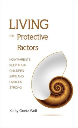 Living the Protective Factors: How Parents Keep Their Children Safe and Families Strong