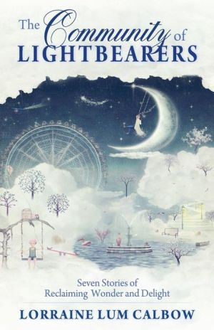 The Community of Lightbearers: Seven Stories of Reclaiming Wonder and Delight