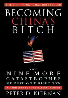 Becoming China's Bitch: And Nine More Catastrophes We Must Avoid Right Now