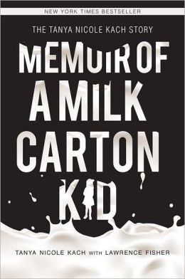 Memoir of a Milk Carton Kid: The Tanya Nicole Kach Story