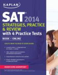 Book Cover Image. Title: Kaplan SAT 2014 Strategies, Practice, and Review with 4 Practice Tests:  book + online, Author: Kaplan