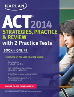 Kaplan ACT 2014 Strategies, Practice, and Review with 2 Practice Tests: book + online
