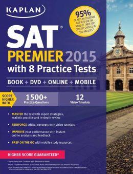 Kaplan SAT Premier 2015 with 8 Practice Tests: Book + DVD + Online+ Mobile