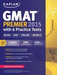 Book Cover Image. Title: Kaplan GMAT Premier 2015 with 6 Practice Tests:  Book + DVD + Online + Mobile, Author: Kaplan
