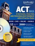Book Cover Image. Title: Kaplan ACT 2015 Strategies, Practice and Personalized Feedback with 8 Practice T:  Book + DVD + Online + Mobile, Author: Kaplan