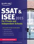 Book Cover Image. Title: Kaplan SSAT & ISEE 2015:  For Private and Independent School Admissions, Author: Kaplan