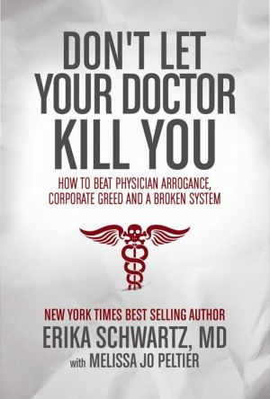 Don't Let Your Doctor Kill You: How to Beat Physician Arrogance, Corporate Greed and a Broken System