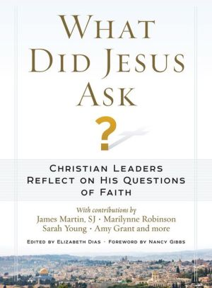 What Did Jesus Ask?: Christian Leaders Reflect on His Questions of Faith