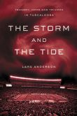 Book Cover Image. Title: The Storm and the Tide:  Tragedy, Hope and Triumph in Tuscaloosa, Author: Lars Anderson