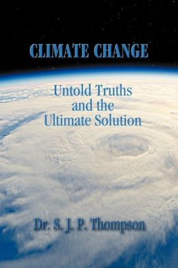 Climate Change: Untold Truths and the Ultimate Solution