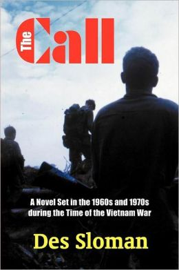 The Call: A Novel Set in the 1960s and 1970s during the Time of the Vietnam War Des Sloman