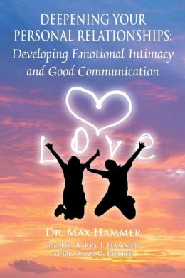 Deepening Your Personal Relationships: Developing Emotional Intimacy and Good Communication