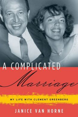A Complicated Marriage: My Life with Clement Greenberg, A Wife's Story Janice Van Horne
