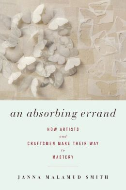 An Absorbing Errand: How Artists and Craftsmen Make Their Way to Mastery