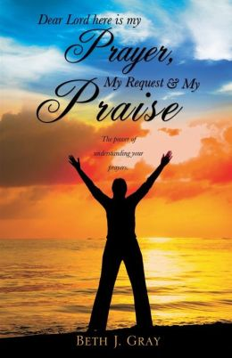 Dear Lord Here Is My Prayer, My Request and My Praise