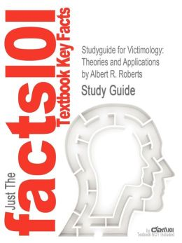 Studyguide for Victimology: Theories and Applications by Roberts, Albert R., ISBN 9780763772109