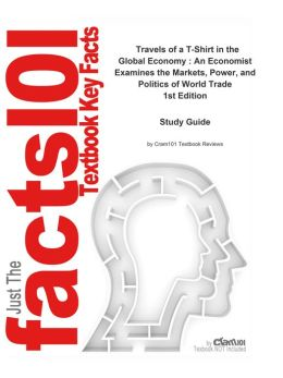 e-Study Guide for: Travels of a T-Shirt in the Global Economy : An Economist Examines the Markets, Power, and Politics of World Trade by Pietra Rivoli, ISBN 9780470039205