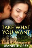 Book Cover Image. Title: Take What You Want, Author: Jeanette Grey