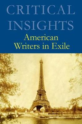 Critical Insights: American Writers in Exile: Print Purchase Includes Free Online Access