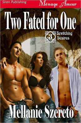 Two Fated for One [Bewitching Desires 3] (Siren Publishing Menage Amour)