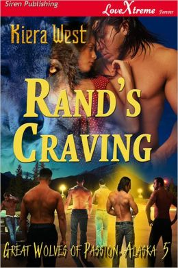Rand's Craving [The Great Wolves of Passion, Alaska 5] (Siren Publishing LoveXtreme Forever)