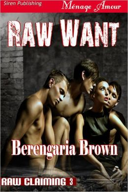 Raw Want [Raw Claiming 3] (Siren Publishing Menage Amour)