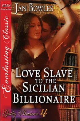 Love Slave to the Sicilian Billionaire [Guilty Pleasures 4] (Siren Publishing Everlasting Classic)