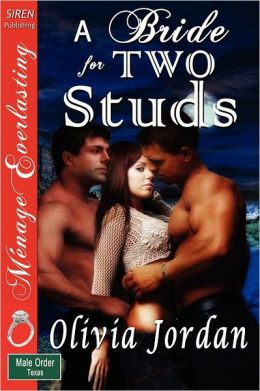 A Bride For Two Studs [The Male Order, Texas Collection] (Siren Publishing Menage Everlasting)