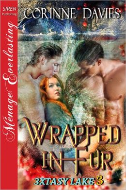 Wrapped in Fur [3xtasy Lake 3] (Siren Publishing Menage Everlasting)