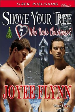 Shove Your Tree [Who Needs Christmas? 7] (Siren Publishing Classic ManLove)