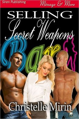Selling Secret Weapons (Siren Publishing Menage and More)