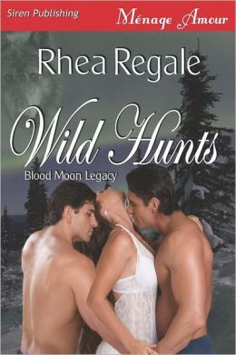 Wild Hunts [Blood Moon Legacy 3] (Siren Publishing Menage Amour)