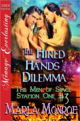 The Hired Hands' Dilemma [The Men of Space Station One #3] (Siren Publishing Menage Everlasting)