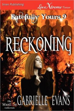 Reckoning [Fatefully Yours 9] (Siren Publishing Lovextreme Forever Manlove - Serialized)